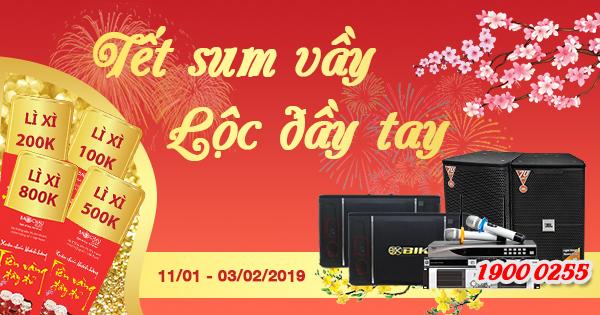 Khuyến mãi Tết sum vầy - Lộc đầy tay áp dụng từ ngày 11/01/2019 đến ngày 03/02/2019
