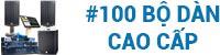 100 bộ dàn cao cấp nhất