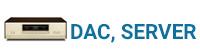 DAC - Server- Network player
