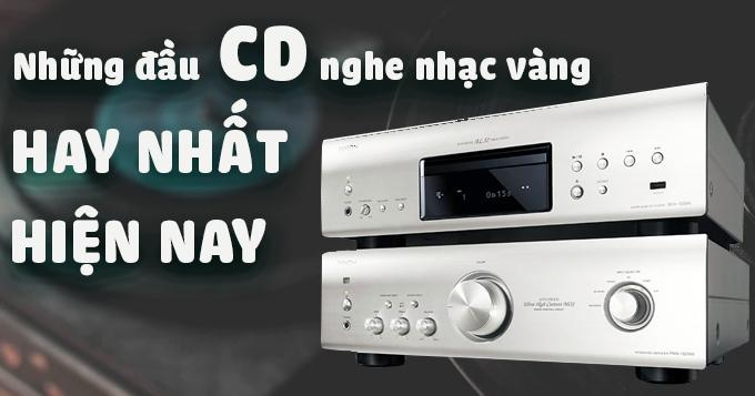 Những đầu CD nghe nhạc vàng hay nhất hiện nay