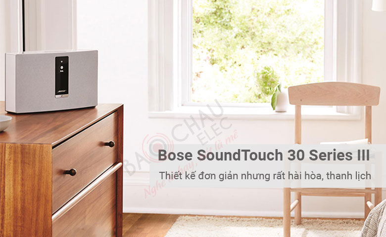 Loa Bose Soundtouch 30 Series III Thiết kế đơn giản nhưng rất hài hòa, thanh lịch