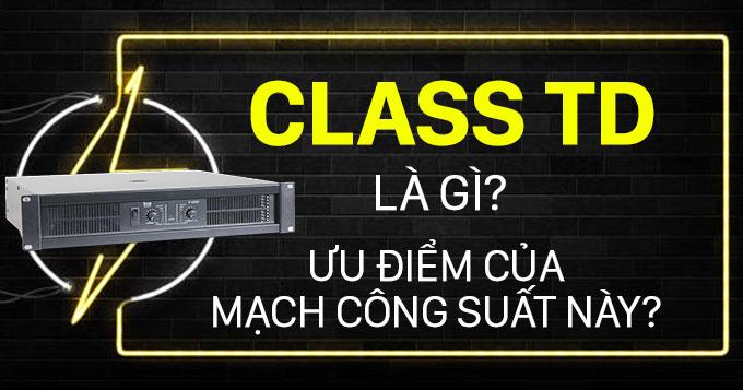 Class TD là gì? Ưu điểm của mạch đẩy công suất này
