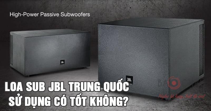 Loa sub JBL Trung Quốc sử dụng có tốt không