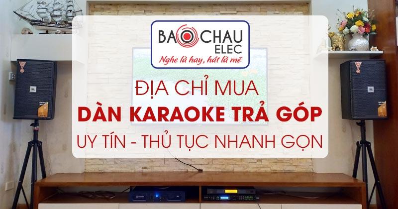 Bảo Châu Elec - địa chỉ mua dàn karaoke trả góp uy tín, thủ tục nhanh gọn