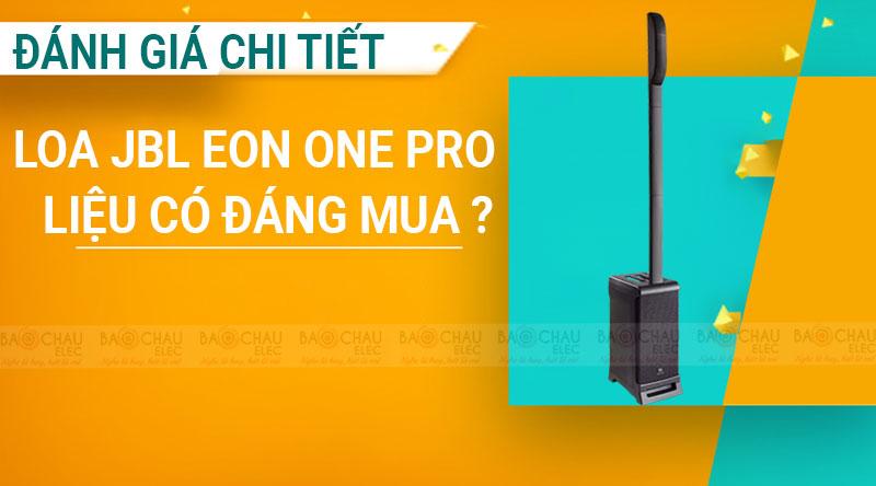 Đánh giá chi tiết Loa JBL Eon One Pro liệu có đáng mua ?