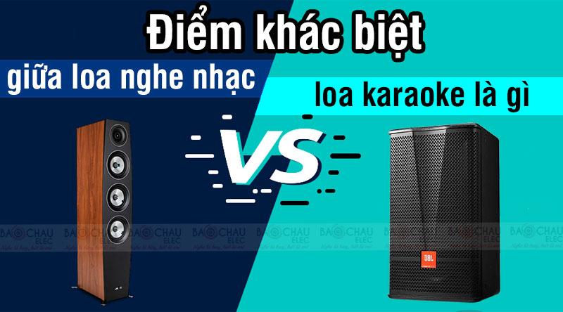 Điểm khác biệt giữa loa nghe nhạc và loa karaoke là gì ?