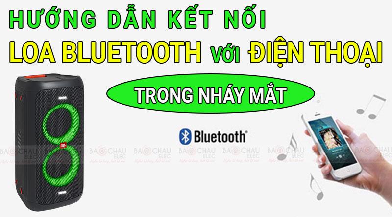 Hướng dẫn kết nối loa bluetooth với điện thoại trong nháy mắt