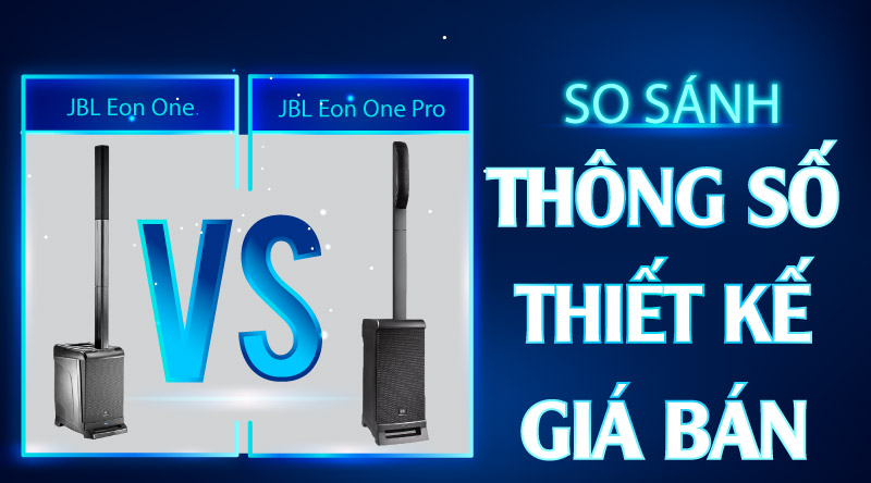 Loa JBL Eon One và JBL Eon One Pro: So sánh thông số, thiết kế, giá bán