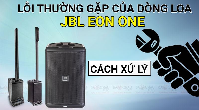 Lỗi thường gặp của dòng loa JBL EON ONE và cách xử lý