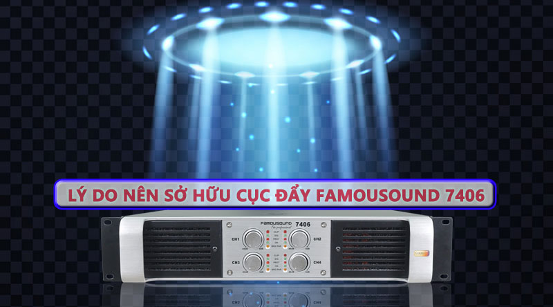 Những lý do nên sở hữu Cục đẩy công suất 4 kênh Famousound 7406