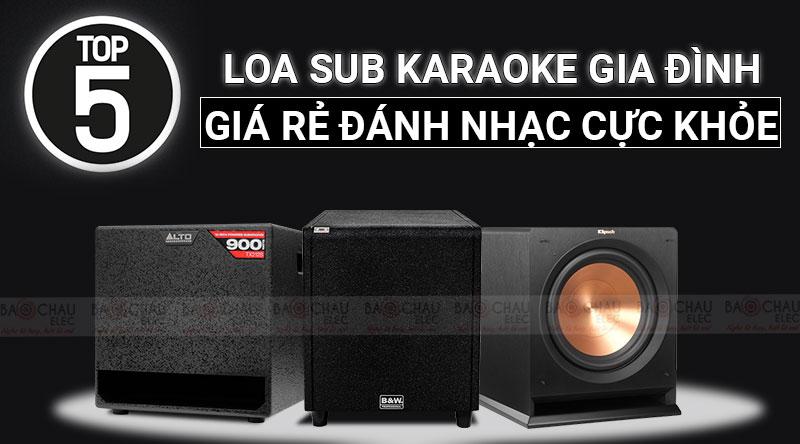 Top 5 loa sub karaoke gia đình giá rẻ đánh nhạc cực khỏe