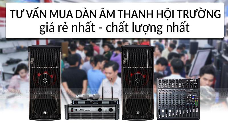 Tư vấn mua dàn âm thanh hội trường giá rẻ nhất, chất lượng nhất