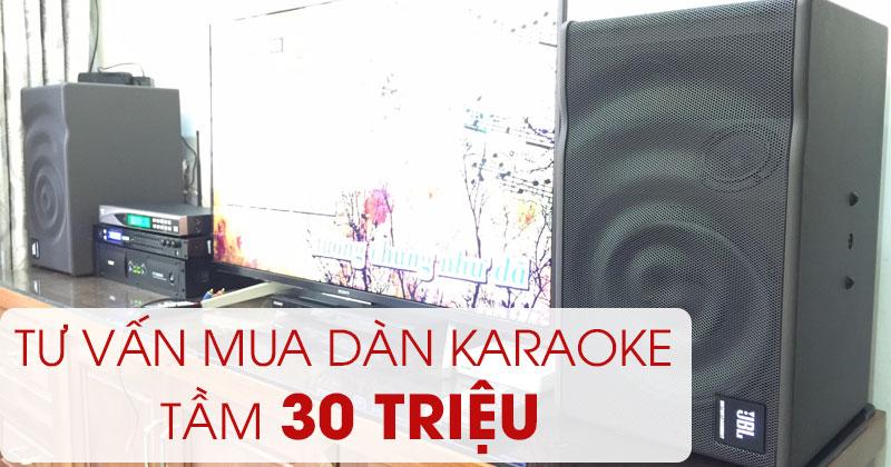 Tư vấn chọn thiết bị cho dàn karaoke 30 triệu