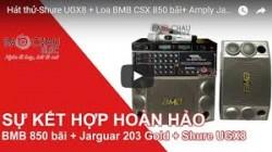 Hát thử-Shure UGX8 + Loa BMB CSX 850 bãi+ Amply Jarguar PA 203N Gold