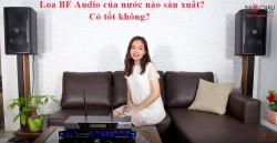 Loa BF Audio của nước nào? sản xuất ở đâu? có tốt không?