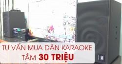 Tư vấn dàn karaoke 30 triệu chính hãng, cực hay đúng chuẩn