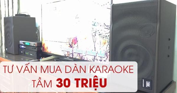 Tư vấn dàn hát karaoke 30 triệu chính hãng, cực hay đúng chuẩn