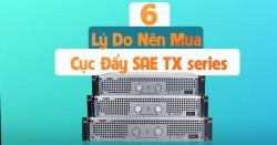 6 lý do nên mua cục đẩy SAE TX series