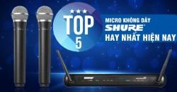 Top 5 micro không dây Shure hay nhất hiện nay