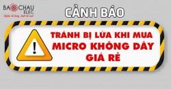 Cảnh báo khách hàng tránh bị lừa khi mua micro không dây giá rẻ