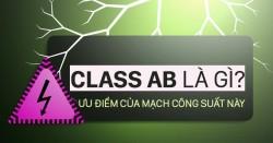 Class AB là gì? Ưu điểm của cục đẩy class AB thế nào?