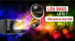 Khái niệm Loa bass là gì ? Tổng quan và cách chọn loa bass ?