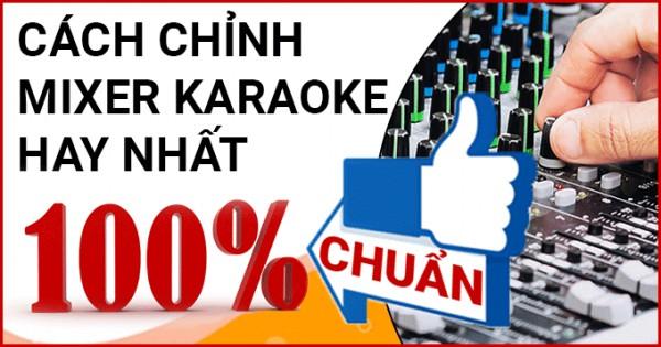 Cách chỉnh MIXER karaoke hay nhất - chuẩn 100%