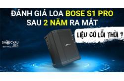 Đánh giá Bose S1 Pro sau 2 năm ra mắt - Liệu có lỗi thời ?