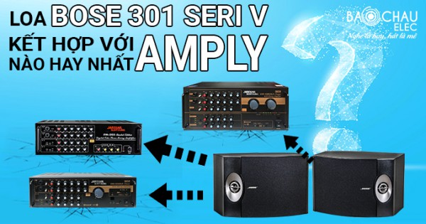 Loa Bose 301 seri V kết hợp với amply nào hay nhất?