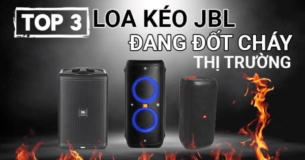 TOP 3 Loa kéo JBL đang đốt cháy thị trường