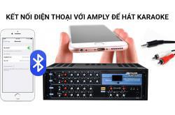 Kết nối điện thoại với amply để hát karaoke dễ nhất