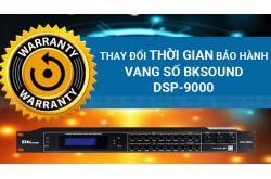 [Thông báo] Thay đổi thời gian bảo hành Vang số BKSound DSP-9000