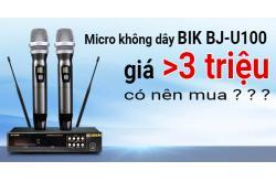 Micro không dây BIK BJ-U100 giá hơn 3 triệu có nên mua ?