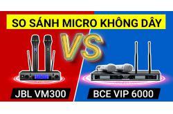 So sánh Micro JBL VM300 vs BCE VIP 6000: Kẻ 8 lạng, người nửa cân