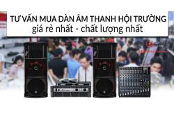 TƯ VẤN mua Dàn Âm Thanh Hội Trường Ngon - Bổ - Rẻ