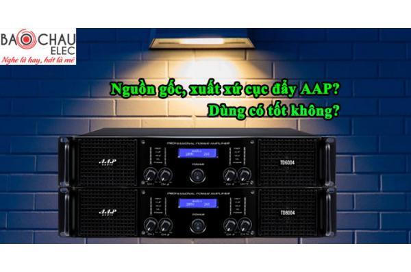 Cục đẩy AAP của nước nào sản xuất, dùng có tốt không?