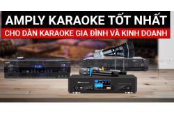 Giới thiệu chiếc amply karaoke tốt nhất cho dàn karaoke gia đình và kinh doanh