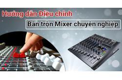 Hướng dẫn Điều chỉnh bàn trộn Mixer chuyên nghiệp