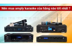 Nên mua amply karaoke của hãng nào tốt nhất?