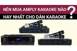 Nên mua Amply karaoke nào hay nhất cho dàn karaoke
