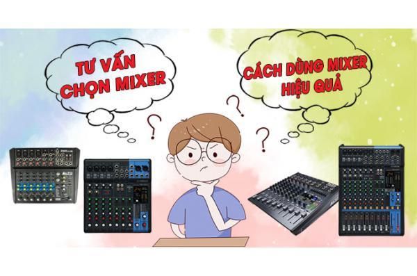 Tư vấn chọn mua mixer và cách dùng Mixer hiệu quả nhất