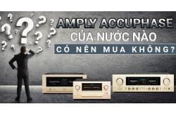 Amply Accuphase của nước nào ? Có nên mua không ?
