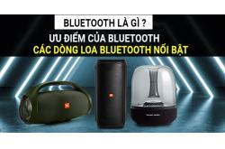 Bluetooth là gì ? Ưu điểm của bluetooth và các dòng loa bluetooth nổi bật ?