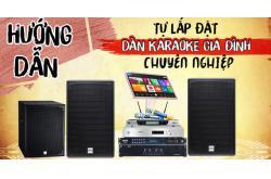 Hướng dẫn tự lắp đặt dàn karaoke gia đình chuyên nghiệp