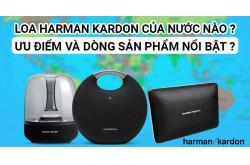 Loa Harman Kardon của nước nào ? Ưu điểm và dòng sản phẩm nổi bật ?
