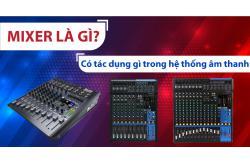Mixer là gì và có tác dụng gì trong hệ thống âm thanh