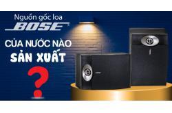 Nguồn gốc Loa Bose của nước nào sản xuất?