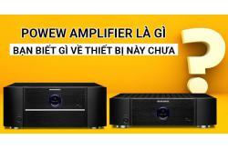 Power amplifier là gì ? Bạn biết gì về thiết bị này chưa ?