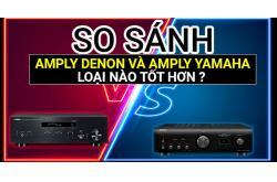 So sánh Amply Denon và Amply Yamaha: Loại nào tốt hơn ?