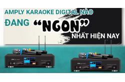Amply Karaoke Digital nào đang ngon nhất hiện nay?